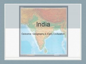 India Outcome Geography Early Civilization Geography Early Civilization