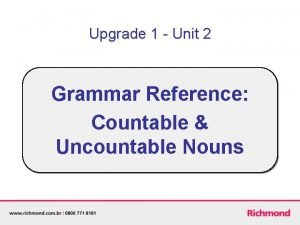 Upgrade 1 Unit 2 Grammar Reference Countable Uncountable