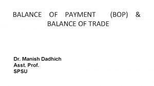 BALANCE OF PAYMENT BOP BALANCE OF TRADE Dr