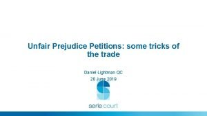 Unfair Prejudice Petitions some tricks of the trade
