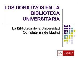 LOS DONATIVOS EN LA BIBLIOTECA UNIVERSITARIA La Biblioteca