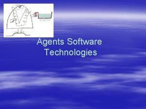 Agents Software Technologies Quest quun Agent Logiciel Entit