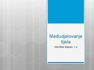 Meudjelovanje tijela Otto Miler Matulin 7 a Teme