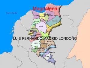 Magdalena LUIS FERNANDO MADRID LONDOO UBICACION Y LIMITES