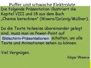 Puffer und schwache Elektrolyte Ein Elektrolyt ist ein