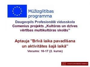Daugavpils Profesionl vidusskola Comenius projekts Kultras un dzves