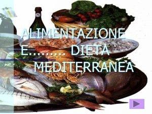 ALIMENTAZIONE E DIETA MEDITERRANEA ALIMENTAZIONE E LA DIETA