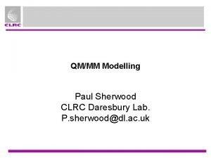 QMMM Modelling Paul Sherwood CLRC Daresbury Lab P