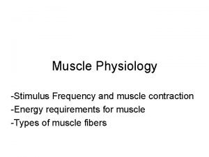 Muscle Physiology Stimulus Frequency and muscle contraction Energy