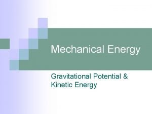 Mechanical Energy Gravitational Potential Kinetic Energy Gravitational Potential