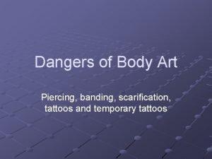 Dangers of Body Art Piercing banding scarification tattoos