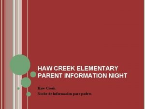 HAW CREEK ELEMENTARY PARENT INFORMATION NIGHT Haw Creek