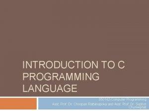 INTRODUCTION TO C PROGRAMMING LANGUAGE 350142 Computer Programming