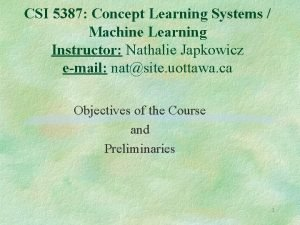 CSI 5387 Concept Learning Systems Machine Learning Instructor