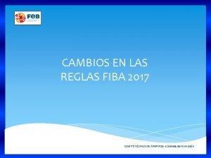 CAMBIOS EN LAS REGLAS FIBA 2017 COMIT TCNICO