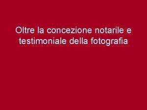 Oltre la concezione notarile e testimoniale della fotografia