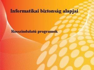 Informatikai biztonsg alapjai Rosszindulat programok Rosszindulat programok malware