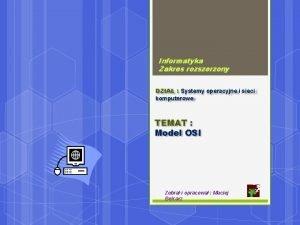 Informatyka Zakres rozszerzony DZIA Systemy operacyjne i sieci