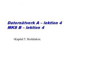 Datorntverk A lektion 4 MKS B lektion 4