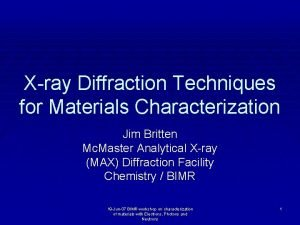 Xray Diffraction Techniques for Materials Characterization Jim Britten