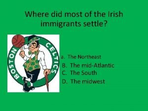 Where did most of the Irish immigrants settle