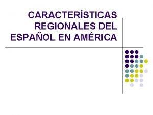 CARACTERSTICAS REGIONALES DEL ESPAOL EN AMRICA ESPAOL DEL