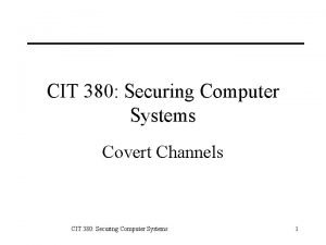 CIT 380 Securing Computer Systems Covert Channels CIT
