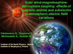 Solar windmagnetosphereatmosphere coupling effects of magnetic storms and