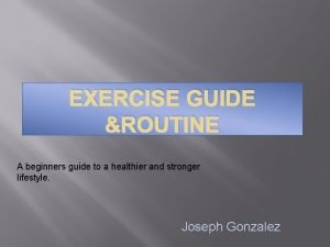 EXERCISE GUIDE ROUTINE A beginners guide to a
