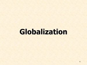 Globalization 1 Chapter Preview Describe globalization Explain how