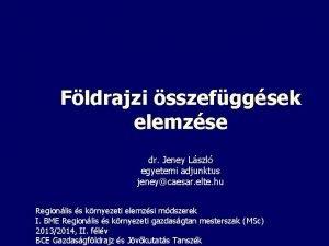 Fldrajzi sszefggsek elemzse dr Jeney Lszl egyetemi adjunktus