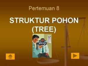 Pertemuan 8 STRUKTUR POHON TREE ISTILAHISTILAH DASAR Pohon