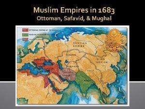 Muslim Empires in 1683 Ottoman Safavid Mughal Muslim