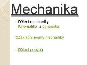 Mechanika Dlen mechaniky Kinematika a dynamika Zkladn Dlen