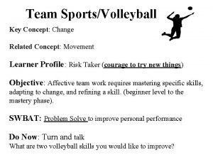 Team SportsVolleyball Key Concept Change Related Concept Movement