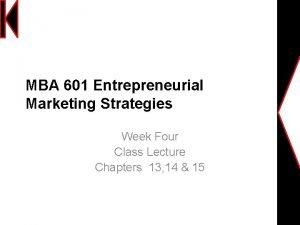 MBA 601 Entrepreneurial Marketing Strategies Week Four Class