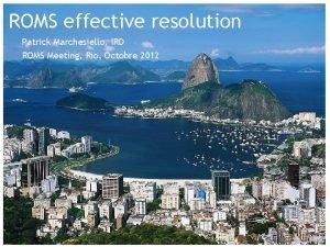 ROMS effective resolution Patrick Marchesiello IRD ROMS Meeting
