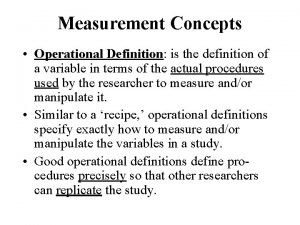 Measurement Concepts Operational Definition is the definition of