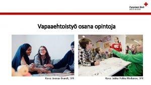 Vapaaehtoisty osana opintoja Kuva Joonas Brandt SPR Kuva