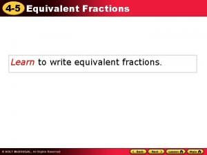 4 5 Equivalent Fractions Learn to write equivalent