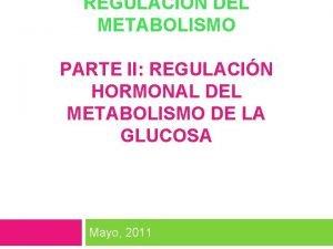 REGULACIN DEL METABOLISMO PARTE II REGULACIN HORMONAL DEL