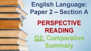 English Language Paper 2 Section A PERSPECTIVE READING