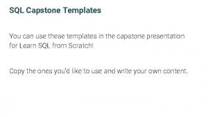 SQL Capstone Templates You can use these templates