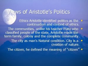 Views of Aristotles Politics Ethics Aristotle identified politics