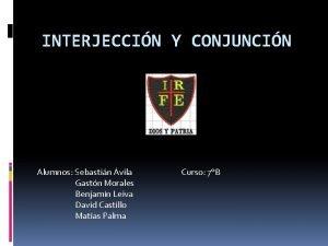 INTERJECCIN Y CONJUNCIN Alumnos Sebastin vila Curso 7B