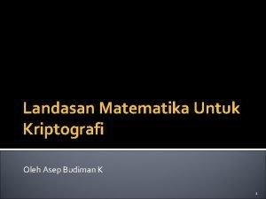 Landasan Matematika Untuk Kriptografi Oleh Asep Budiman K