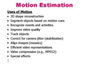 Motion Estimation Uses of Motion 3 D shape
