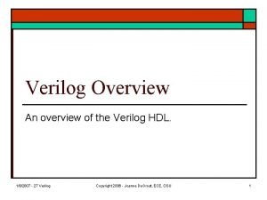 Verilog Overview An overview of the Verilog HDL