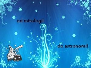 od mitologii do astronomii mitologicznie Najbardziej znana i