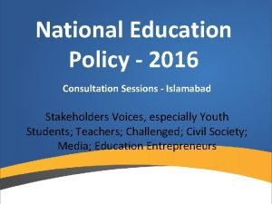 National Education Policy 2016 Consultation Sessions Islamabad Stakeholders
